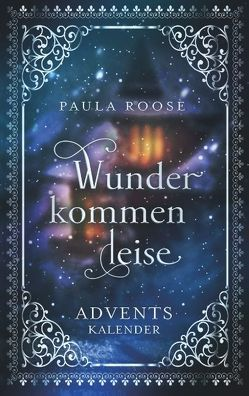 Wunder kommen leise von Roose,  Paula
