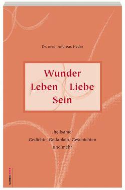 Wunder Leben Liebe Sein von Hecke,  Andreas