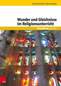 Wunder und Gleichnisse im Religionsunterricht von Häußler,  Manfred, Rieder,  Albrecht
