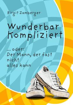 Wunderbar kompliziert von Birgit,  Zamberger