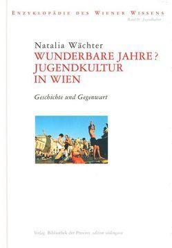 Wunderbare Jahre? Jugendkultur in Wien von Ehalt,  Hubert Ch, Waechter,  Natalia