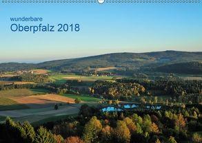 Wunderbare Oberpfalz 2018 (Wandkalender 2018 DIN A2 quer) von Just,  Gerald