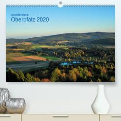 Wunderbare Oberpfalz 2020 (Premium, hochwertiger DIN A2 Wandkalender 2020, Kunstdruck in Hochglanz) von Just,  Gerald