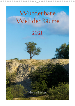 Wunderbare Welt der Bäume (Wandkalender 2021 DIN A3 hoch) von Bücker,  Michael