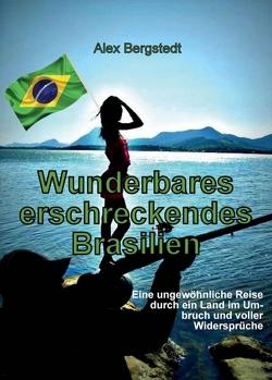 Wunderbares erschreckendes Brasilien von Bergstedt,  Alex