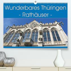 Wunderbares Thüringen – Rathäuser (Premium, hochwertiger DIN A2 Wandkalender 2021, Kunstdruck in Hochglanz) von Flori0