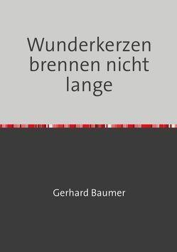 Wunderkerzen brennen nicht lange von Baumer,  Gerhard