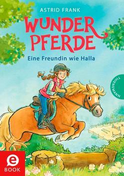 Wunderpferde 1: Eine Freundin wie Halla von Frank,  Astrid, Ionescu,  Cathy