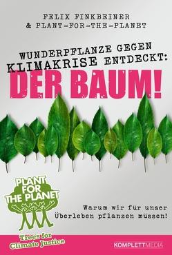 Wunderpflanze gegen Klimakrise entdeckt: Der Baum! von Felix Finkbeiner, Plant-for-the-Planet