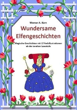Wundersame Elfengeschichten von Korn,  Werner A.