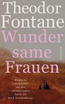 Wundersame Frauen von Fontane,  Theodor, Radecke,  Gabriele, Rauh,  Robert