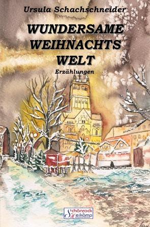 Wundersame Weihnachtswelt von Markus T. Schönrock,  J. Heinrich Heikamp,  Markus T. Schönrock, , Schachschneider,  Ursula