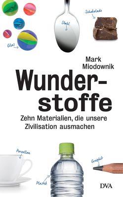 Wunderstoffe von Miodownik,  Mark, Neubauer,  Jürgen