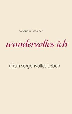 Wundervolles Ich von Tschinder,  Alexandra