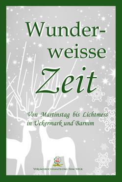 Wunderweisse Zeit von Dr. Libert,  Lutz, Verlagsbuchhandlung Ehm Welk,  Angermünde
