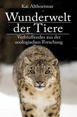 Wunderwelt der Tiere. Verblüffendes aus der zoologischen Forschung von Althoetmar,  Kai