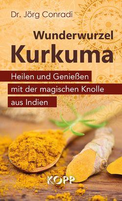 Wunderwurzel Kurkuma von Conradi,  Jörg