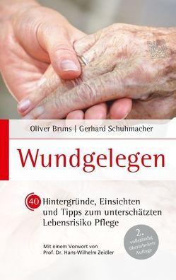 Wundgelegen – 40 Hintergründe, Einsichten und Tipps zum unterschätztem Lebensrisiko Pflege. von Bruns,  Oliver, Schuhmacher,  Gerhard