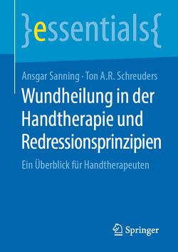 Wundheilung in der Handtherapie und Redressionsprinzipien von Sanning,  Ansgar, Schreuders,  Ton A.R.