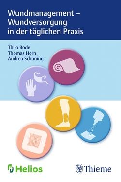 Wundmanagement – Wundversorgung in der täglichen Praxis von Bode,  Thilo, Horn,  Thomas, Schüning,  Andrea