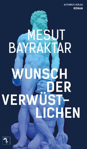 Wunsch der Verwüstlichen von Bayraktar,  Mesut