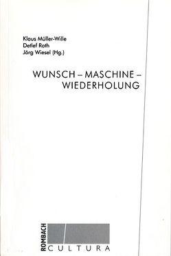 Wunsch – Maschine – Wiederholung von Müller-Wille,  Klaus, Roth,  Detlef, Wiesel,  Jörg