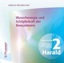 Wunschenergie und Schöpferkraft des Bewusstseins von Wessbecher,  Harald