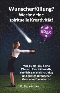 Wunscherfüllung? Wecke Deine spirituelle Kreativität! von Haintz,  Dr. Michelle