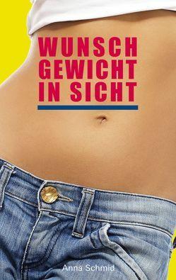 Wunschgewicht in Sicht von Schmid,  Anna