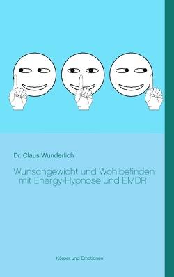 Wunschgewicht und Wohlbefinden mit Energy-Hypnose und EMDR von Wunderlich,  Claus
