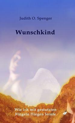 Wunschkind von Spenger,  Judith O.