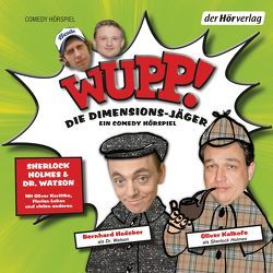 Wupp! 1. Die Dimensions-Jäger. Ein Comedy-Hörspiel von Hoecker,  Bernhard, Kalkofe,  Oliver, Korittke,  Oliver, Lüftner,  Kai, Lukas,  Florian