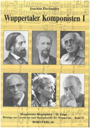 Wuppertaler Biographien / Wuppertaler Komponisten I von Dorfmüller,  Joachim, Jüchter,  Heinz Th, Metchies,  Michael, Metschies,  Michael