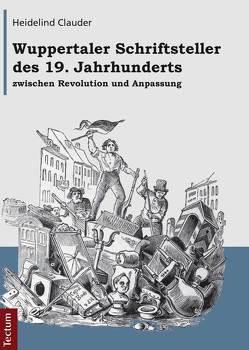 Wuppertaler Schriftsteller des 19. Jahrhunderts zwischen Revolution und Anpassung von Clauder,  Heidelind