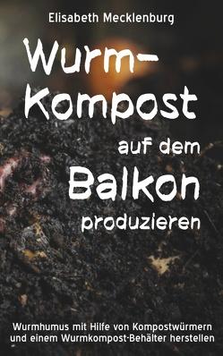Wurm-Kompost auf dem Balkon produzieren von Mecklenburg,  Elisabeth