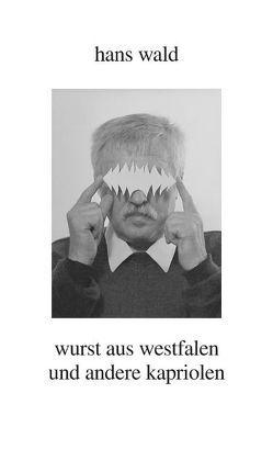 Wurst aus Westfalen und andere Kapriolen von Riha,  Karl, Wald,  Hans