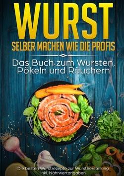 Wurst selber machen wie die Profis: Das Buch zum Wursten, Pökeln und Räuchern von Rösing,  Mark