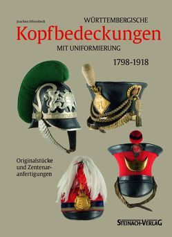 Württembergische Kopfbedeckungen mit Uniformierung 1798-1918 von Hilsenbeck,  Joachim