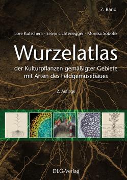 Wurzelatlas der Kulturpflanzen gemäßigter Gebiete mit Arten des Feldgemüsebaues von Kutschera,  Lore, Lichtenegger,  Erwin, Sobotik,  Monika