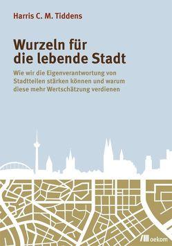 Wurzeln für die lebende Stadt von Tiddens,  Harris C.M., Weizsäcker,  Ernst Ulrich von