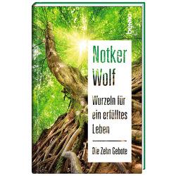 Wurzeln für ein erfülltes Leben von Wolf,  Notker