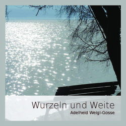 Wurzeln und Weite von Weigl-Gosse,  Adelheid