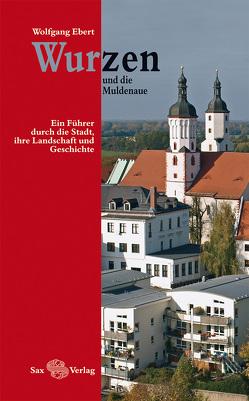 Wurzen und die Muldenaue von Ebert,  Wolfgang