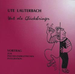 Wut als Glücksbringer von Lauterbach,  Ute