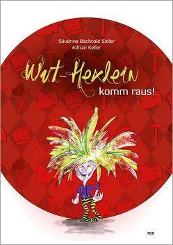 Wut-Hexlein komm raus! von Bächtold Sidler,  Sévérine, Keller,  Adrian