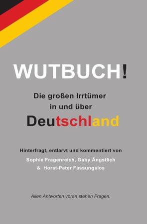 WUTBUCH von Fragenreich,  Ängstlich und Fassungslos,  Sophie,  Gabriela und Horst Peter