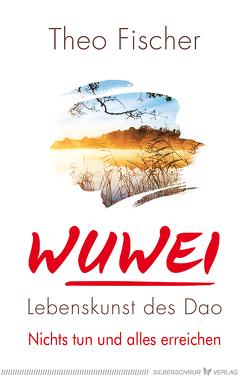 WuWei – Lebenskunst des Dao von Fischer,  Theo