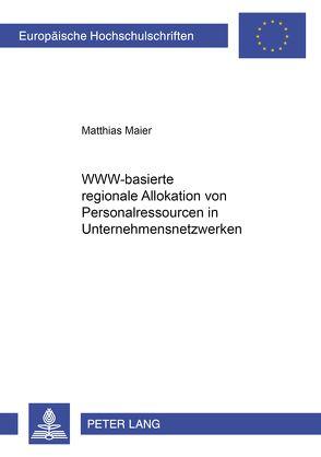 WWW-basierte regionale Allokation von Personalressourcen in Unternehmensnetzwerken von Maier,  Matthias