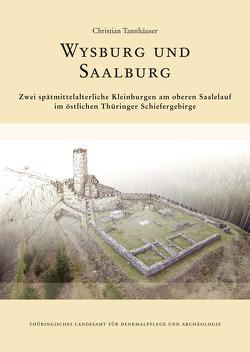 Wysburg und Saalburg. Zwei spätmittelalterliche Kleinburgen am oberen Saalelauf im östlichen Thüringer Schiefergebirge. von Tannhäuser,  Christian