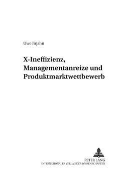 X-Ineffizienz, Managementanreize und Produktmarktwettbewerb von Jirjahn,  Uwe